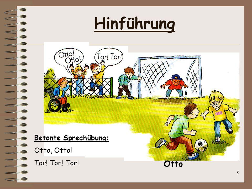 Hinführung Betonte Sprechübung: Otto, Otto! Tor! Tor! Tor! Otto