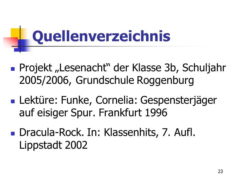 """Quellenverzeichnis Projekt """"Lesenacht der Klasse 3b, Schuljahr 2005/2006, Grundschule Roggenburg."""