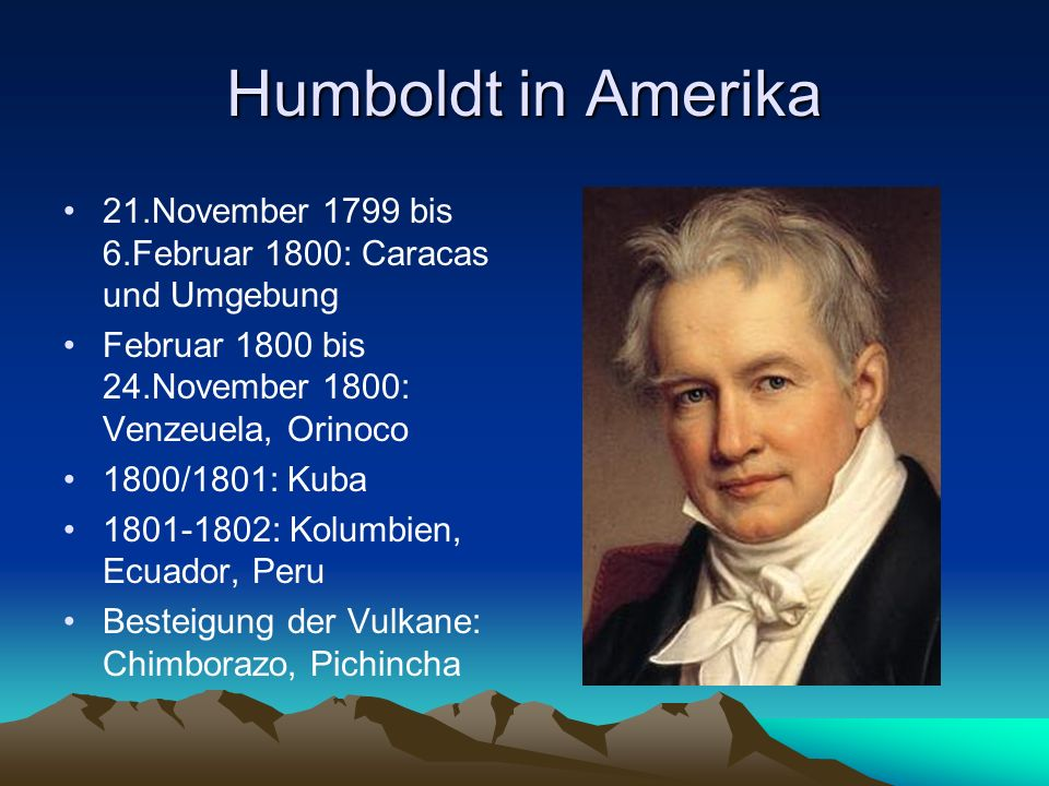 Humboldt in Amerika 21.November 1799 bis 6.Februar 1800: Caracas und Umgebung. Februar 1800 bis 24.November 1800: Venzeuela, Orinoco.