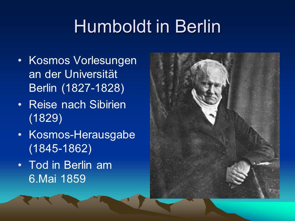 Humboldt in Berlin Kosmos Vorlesungen an der Universität Berlin (1827-1828) Reise nach Sibirien (1829)