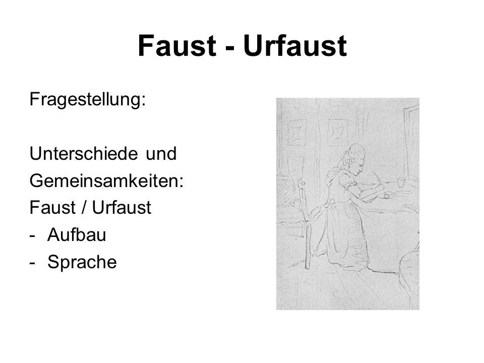Faust - Urfaust Fragestellung: Unterschiede und Gemeinsamkeiten: