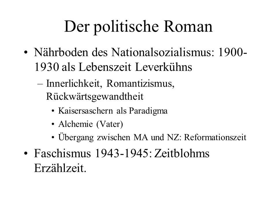 Der politische Roman Nährboden des Nationalsozialismus: 1900-1930 als Lebenszeit Leverkühns. Innerlichkeit, Romantizismus, Rückwärtsgewandtheit.