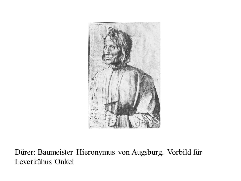 Dürer: Baumeister Hieronymus von Augsburg. Vorbild für Leverkühns Onkel