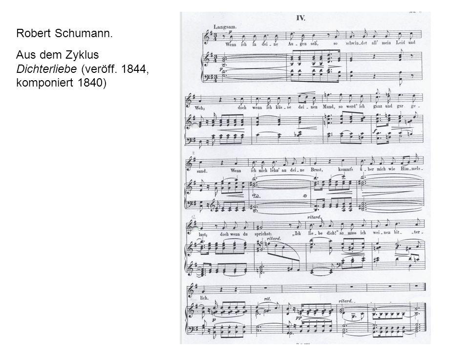 Robert Schumann. Aus dem Zyklus Dichterliebe (veröff. 1844, komponiert 1840)