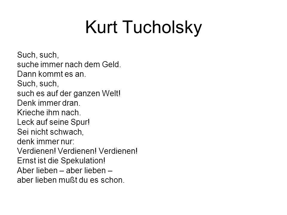 Kurt Tucholsky Such, such, suche immer nach dem Geld.
