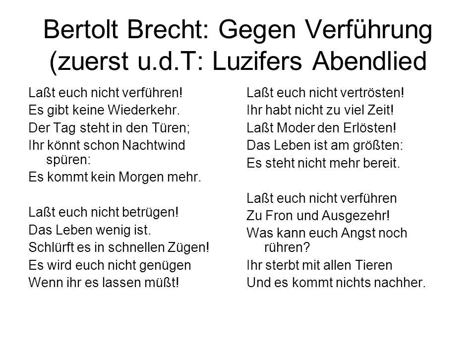 Bertolt Brecht: Gegen Verführung (zuerst u.d.T: Luzifers Abendlied
