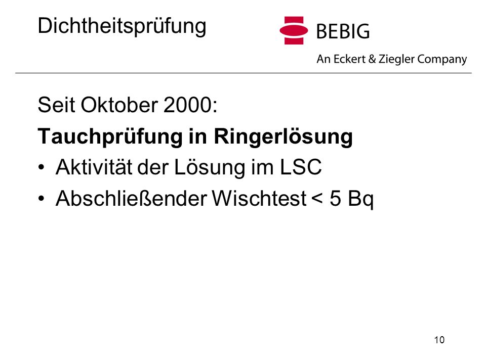 DichtheitsprüfungSeit Oktober 2000: Tauchprüfung in Ringerlösung.