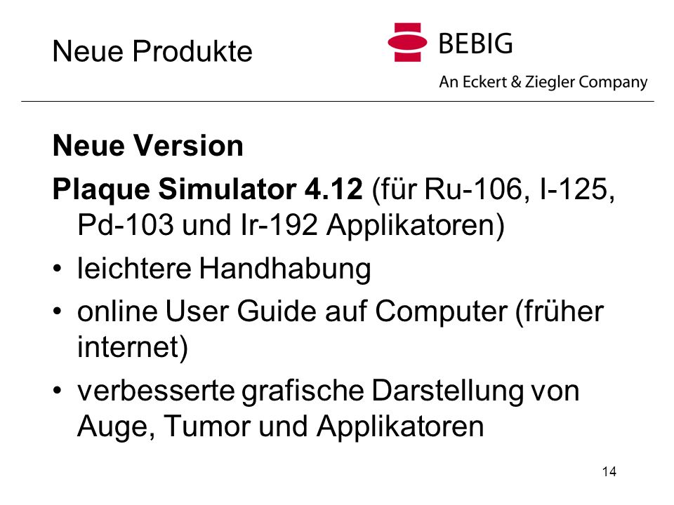 Neue Produkte Neue Version. Plaque Simulator 4.12 (für Ru-106, I-125, Pd-103 und Ir-192 Applikatoren)