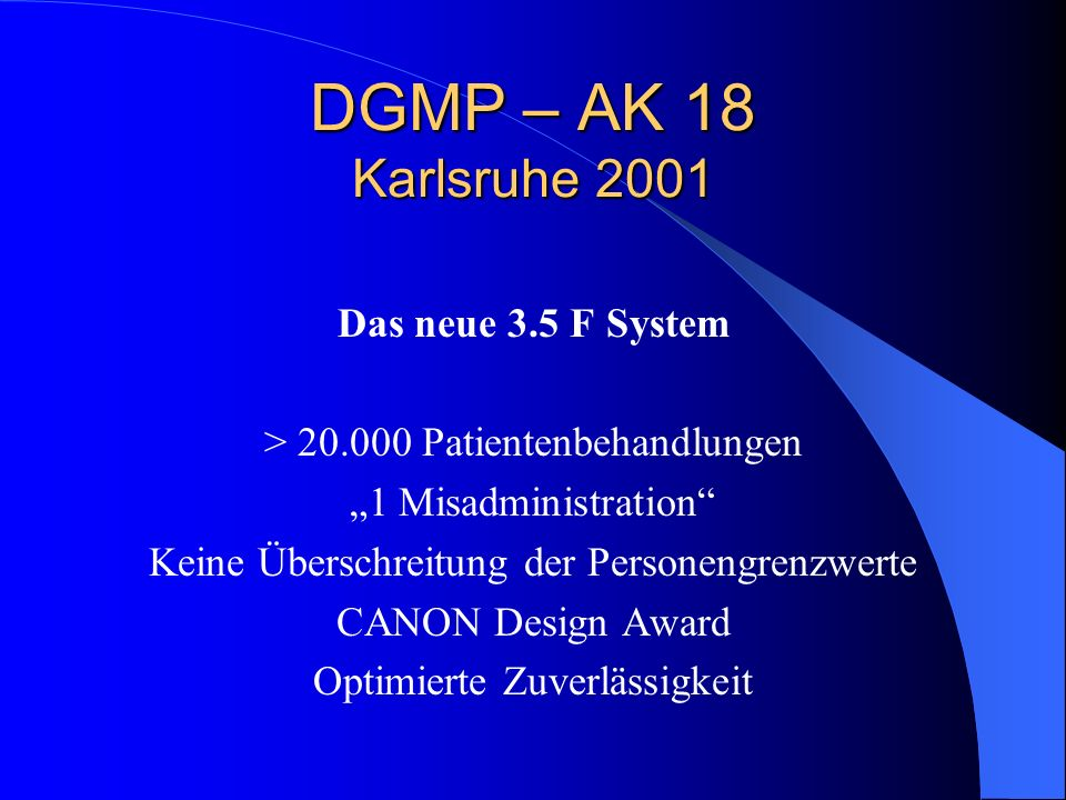 DGMP – AK 18 Karlsruhe 2001 Das neue 3.5 F System
