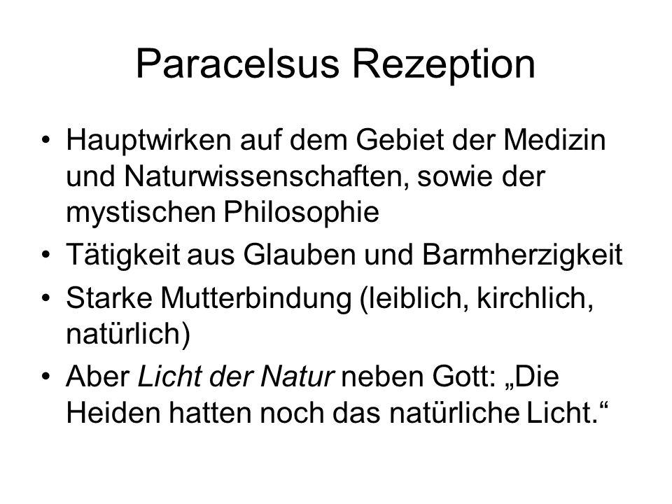 Paracelsus RezeptionHauptwirken auf dem Gebiet der Medizin und Naturwissenschaften, sowie der mystischen Philosophie.