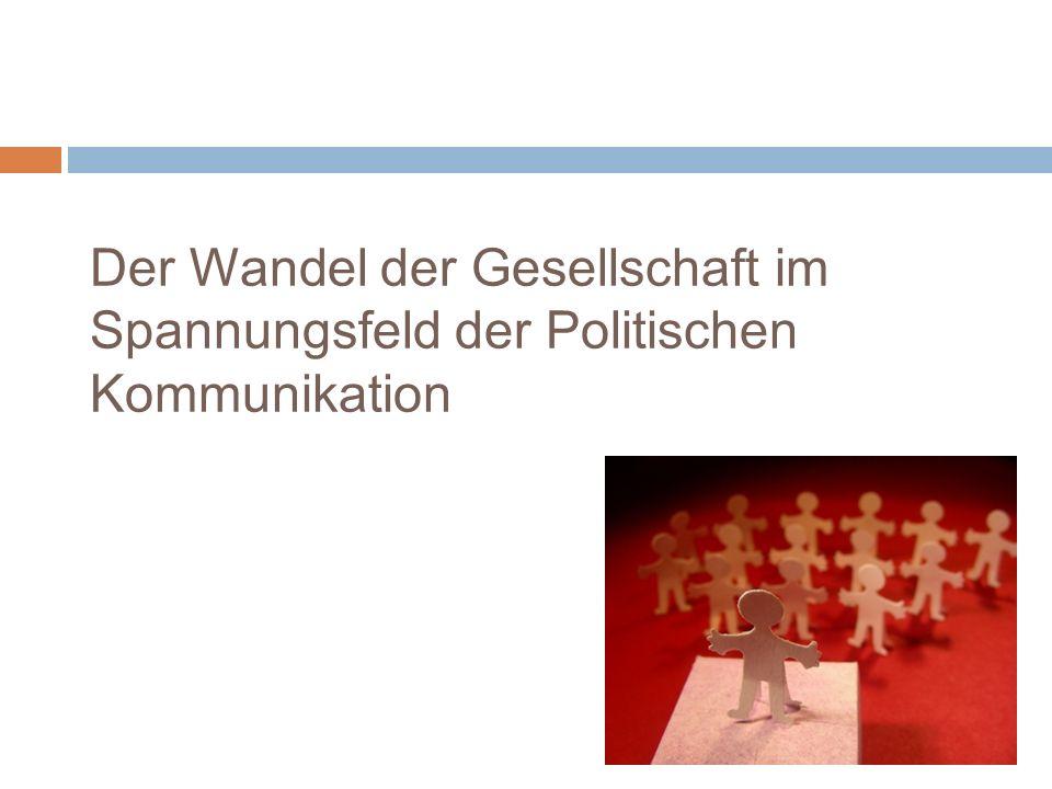 Der Wandel der Gesellschaft im Spannungsfeld der Politischen Kommunikation