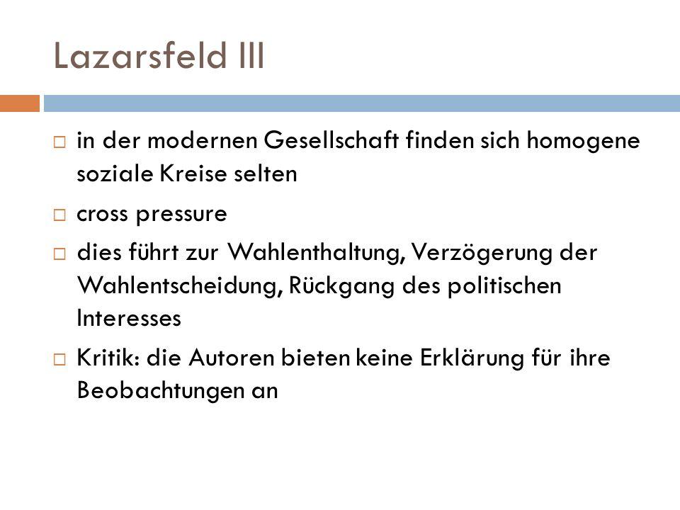 Lazarsfeld III in der modernen Gesellschaft finden sich homogene soziale Kreise selten. cross pressure.