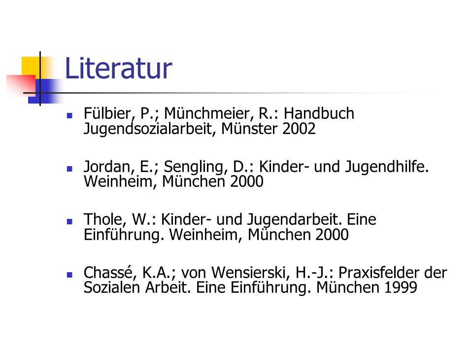 Literatur Fülbier, P.; Münchmeier, R.: Handbuch Jugendsozialarbeit, Münster 2002.