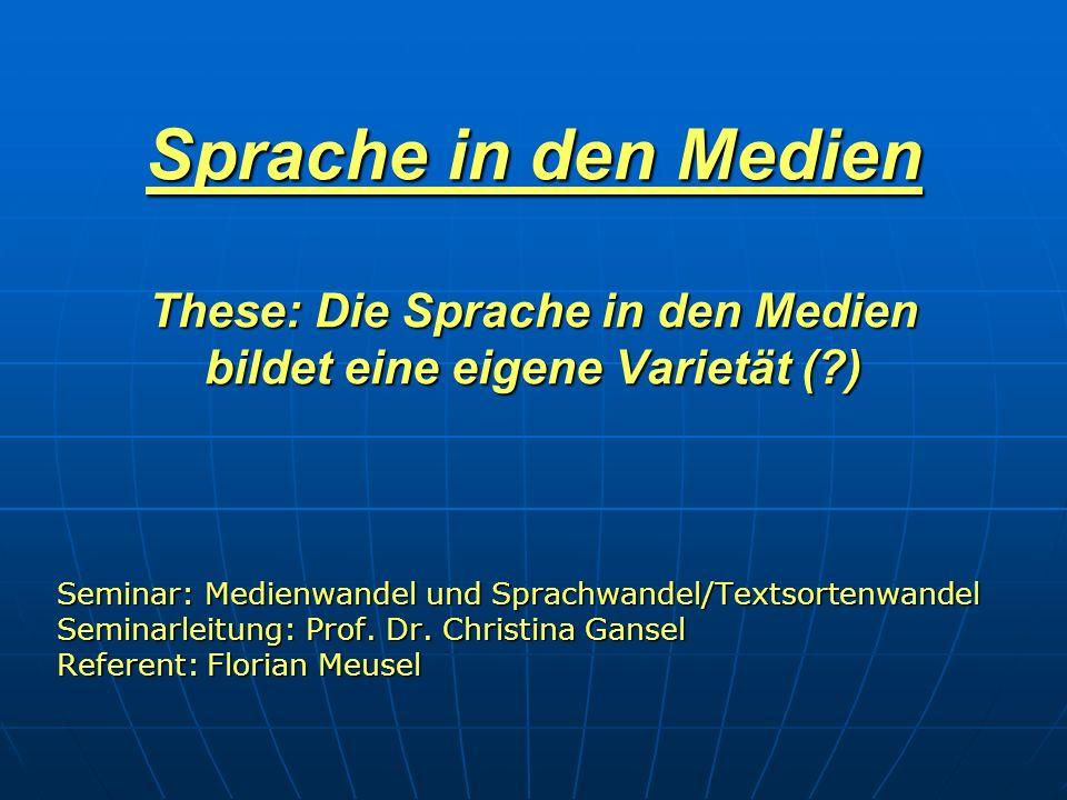 Sprache in den Medien These: Die Sprache in den Medien bildet eine eigene Varietät ( )