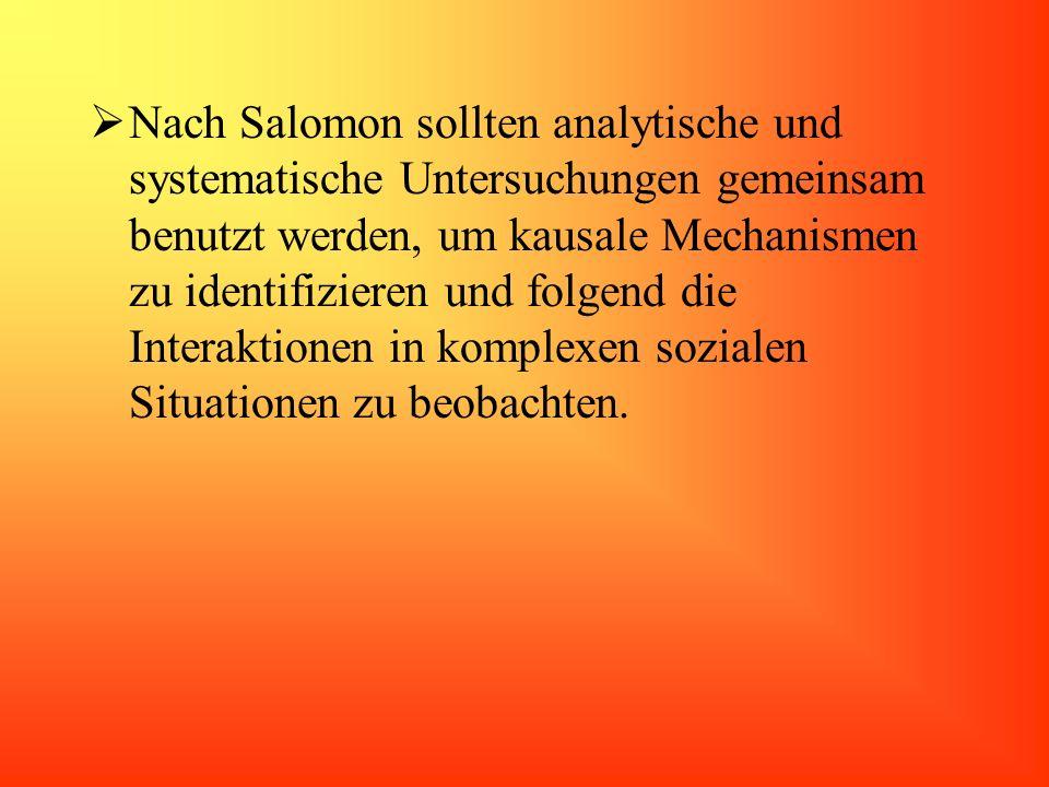 Nach Salomon sollten analytische und systematische Untersuchungen gemeinsam benutzt werden, um kausale Mechanismen zu identifizieren und folgend die Interaktionen in komplexen sozialen Situationen zu beobachten.