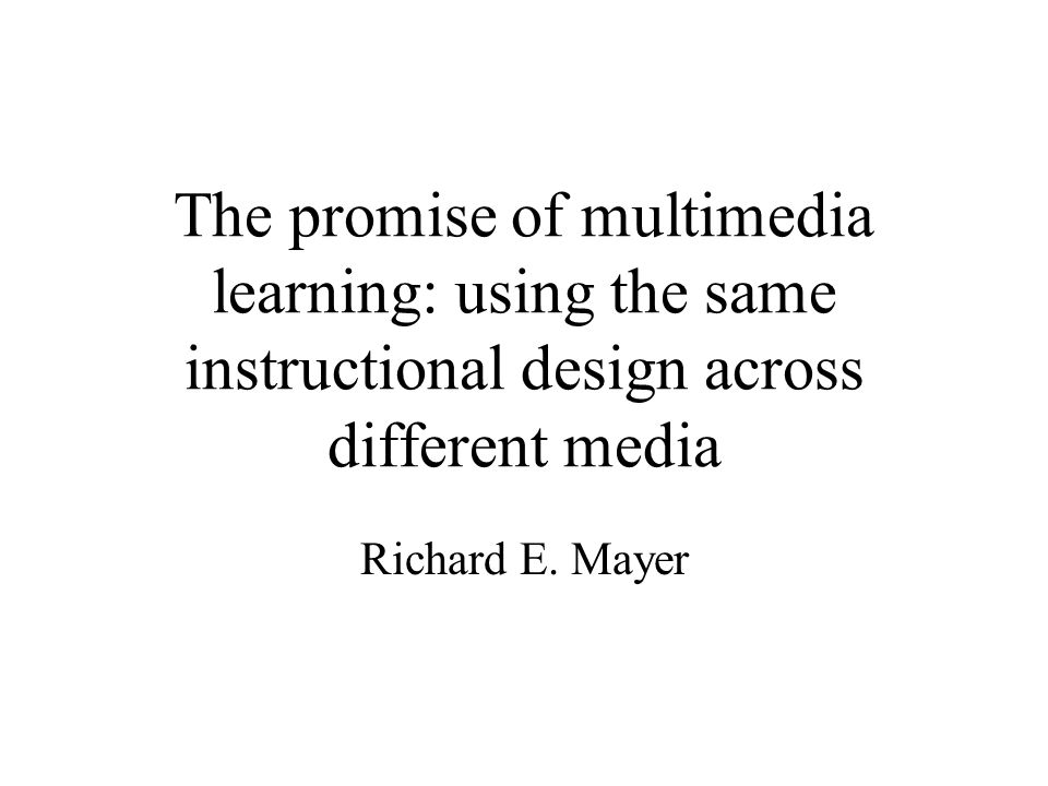 The promise of multimedia learning: using the same instructional design across different media