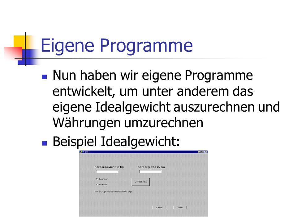 Eigene Programme Nun haben wir eigene Programme entwickelt, um unter anderem das eigene Idealgewicht auszurechnen und Währungen umzurechnen.