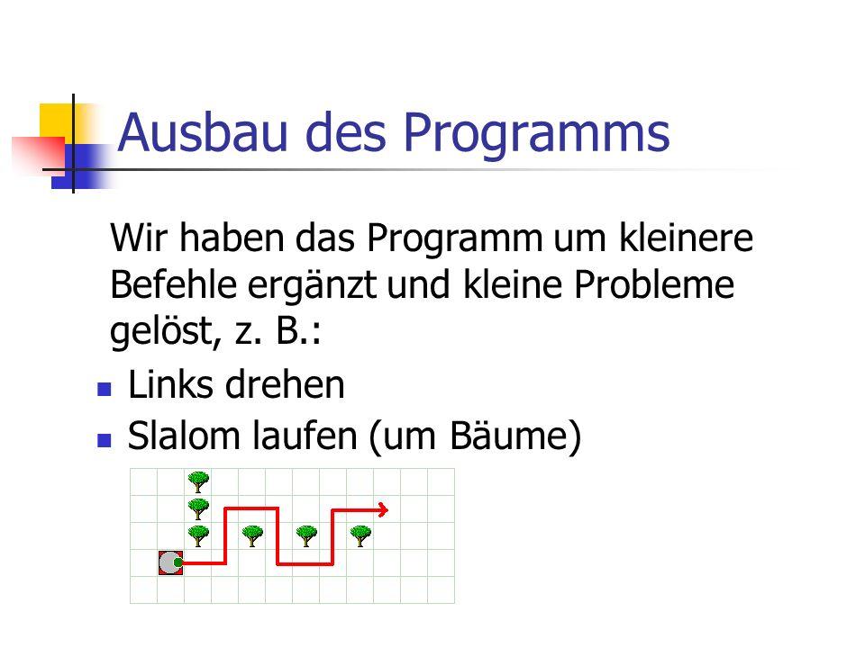Ausbau des Programms Wir haben das Programm um kleinere Befehle ergänzt und kleine Probleme gelöst, z. B.: