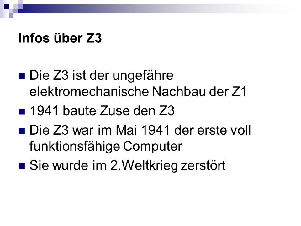 Infos über Z3 Die Z3 ist der ungefähre elektromechanische Nachbau der Z1. 1941 baute Zuse den Z3.