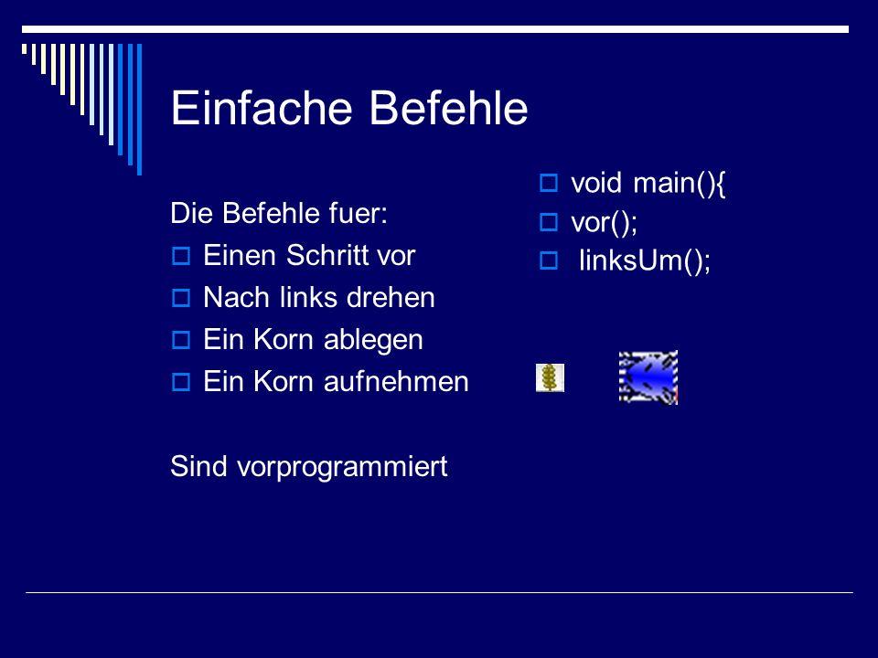 Einfache Befehle void main(){ vor(); Die Befehle fuer: linksUm();