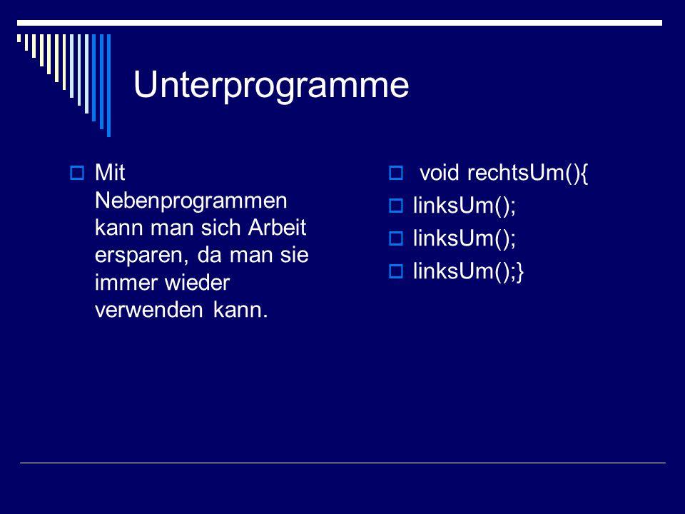 Unterprogramme Mit Nebenprogrammen kann man sich Arbeit ersparen, da man sie immer wieder verwenden kann.