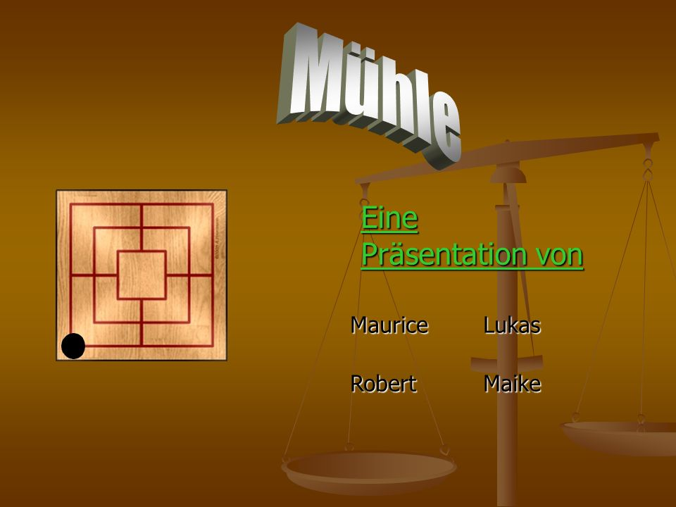 Mühle Eine Präsentation von Maurice Lukas Robert Maike