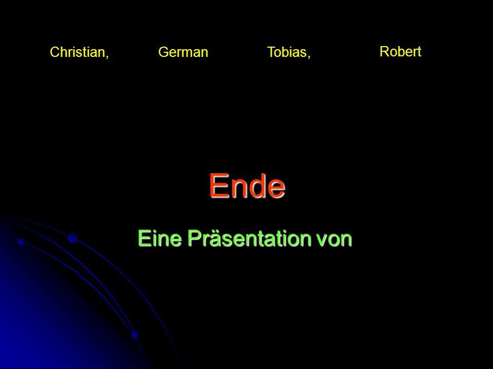 Ende Christian, German Tobias, Robert Eine Präsentation von und