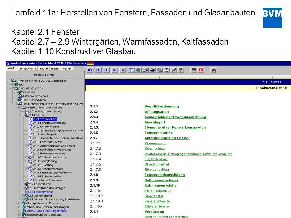 Lernfeld 11a: Herstellen von Fenstern, Fassaden und Glasanbauten Kapitel 2.1 Fenster Kapitel 2.7 – 2.9 Wintergärten, Warmfassaden, Kaltfassaden Kapitel 1.10 Konstruktiver Glasbau