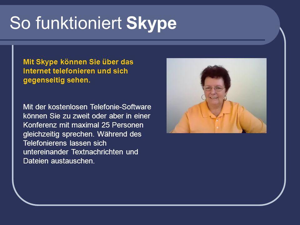 So funktioniert Skype Mit Skype können Sie über das Internet telefonieren und sich gegenseitig sehen.