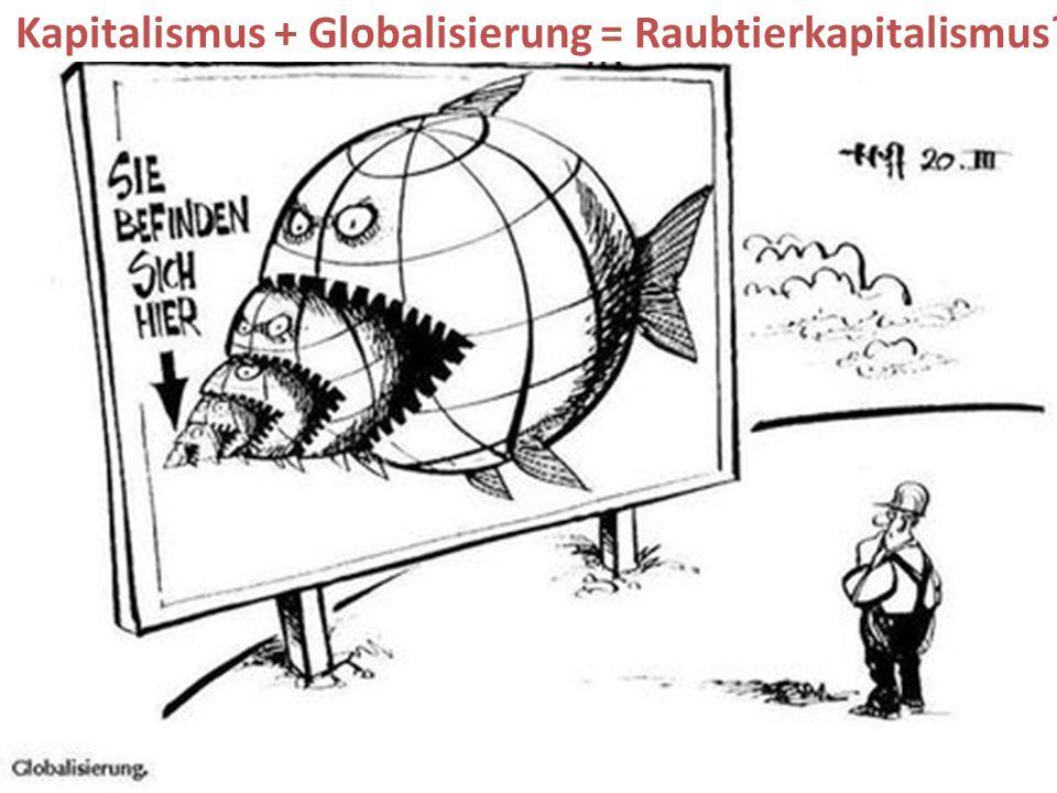 Kapitalismus + Globalisierung = Raubtierkapitalismus
