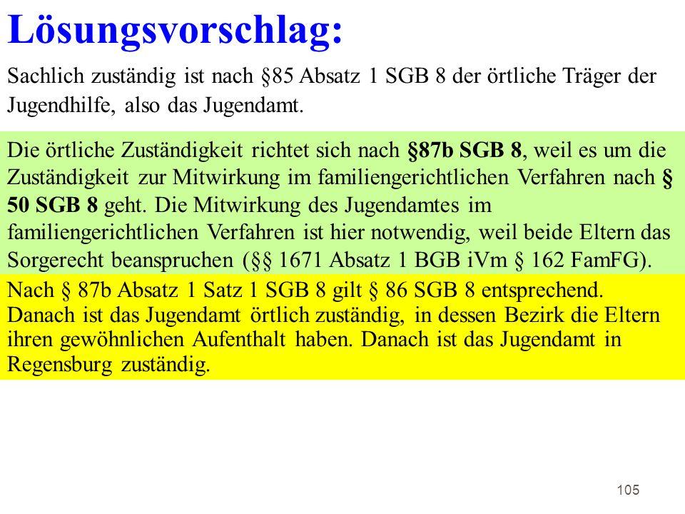 Lösungsvorschlag: Sachlich zuständig ist nach §85 Absatz 1 SGB 8 der örtliche Träger der Jugendhilfe, also das Jugendamt.