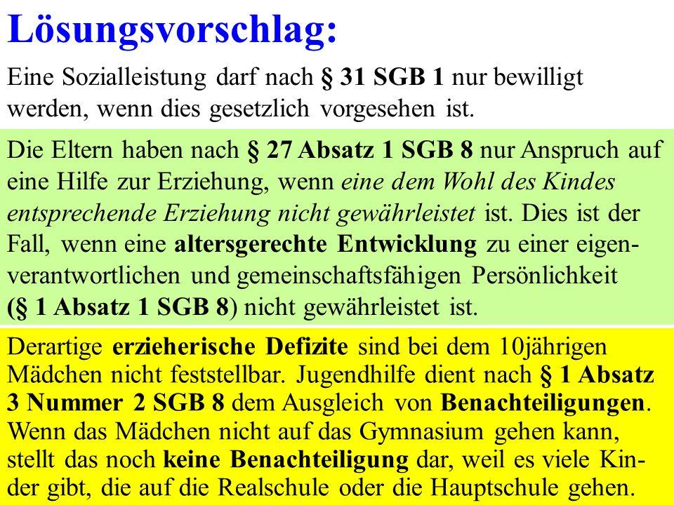 Lösungsvorschlag: Eine Sozialleistung darf nach § 31 SGB 1 nur bewilligt werden, wenn dies gesetzlich vorgesehen ist.