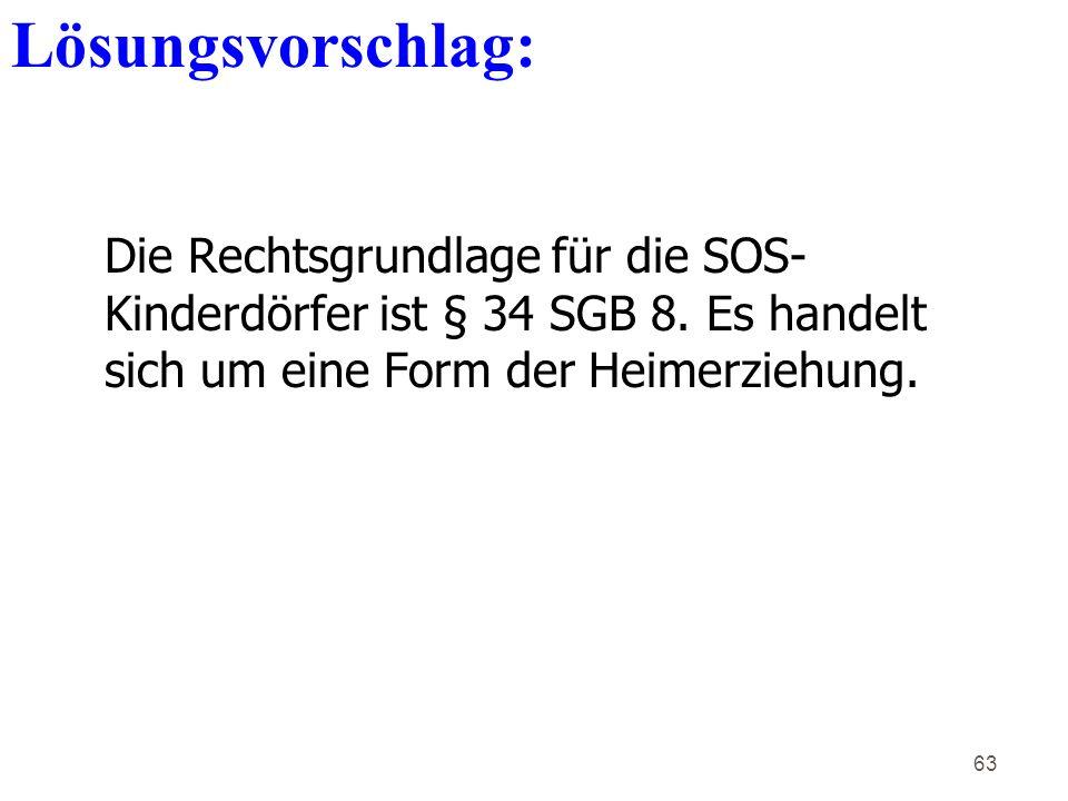 Lösungsvorschlag: Die Rechtsgrundlage für die SOS-Kinderdörfer ist § 34 SGB 8.
