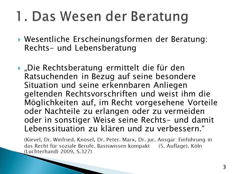 1. Das Wesen der Beratung Wesentliche Erscheinungsformen der Beratung: Rechts- und Lebensberatung.
