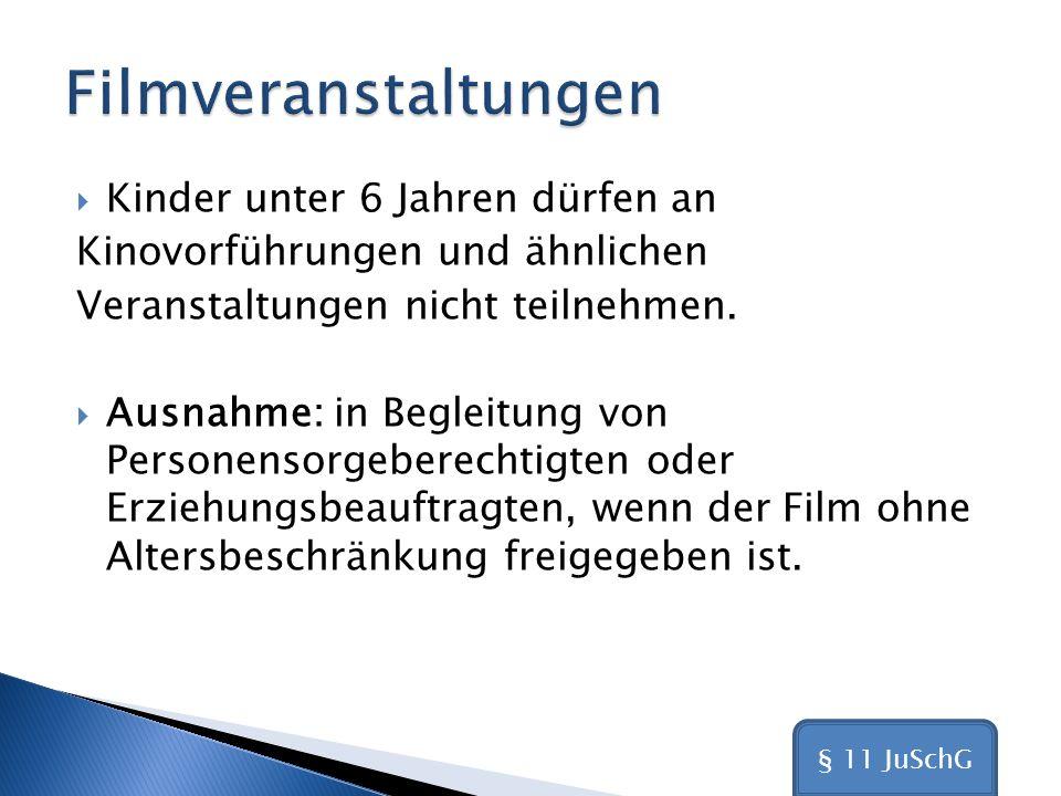 Filmveranstaltungen Kinder unter 6 Jahren dürfen an