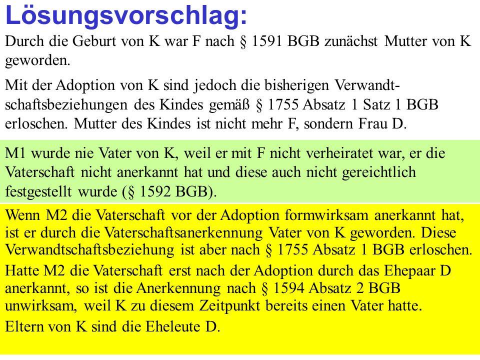 Lösungsvorschlag: Durch die Geburt von K war F nach § 1591 BGB zunächst Mutter von K geworden.
