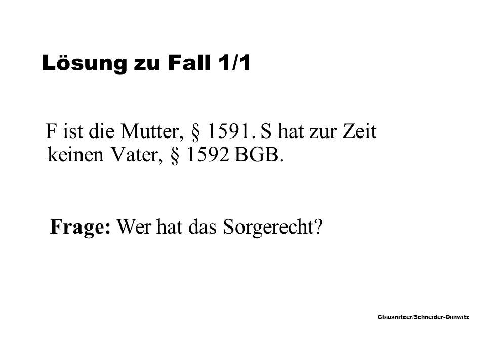 Lösung zu Fall 1/1 F ist die Mutter, § 1591. S hat zur Zeit keinen Vater, § 1592 BGB.