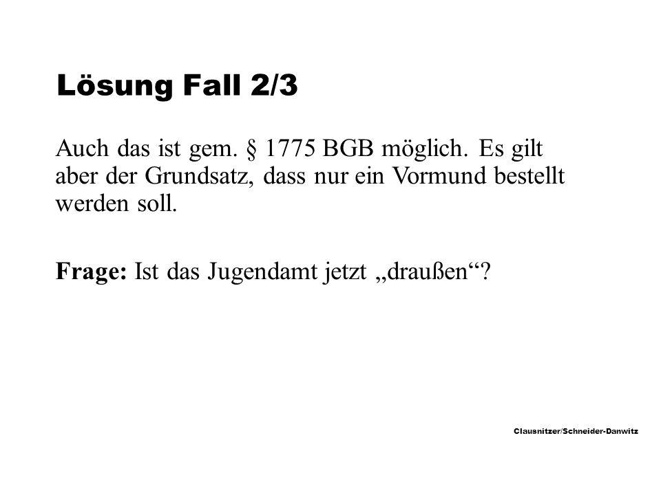 Lösung Fall 2/3 Auch das ist gem. § 1775 BGB möglich. Es gilt aber der Grundsatz, dass nur ein Vormund bestellt werden soll.