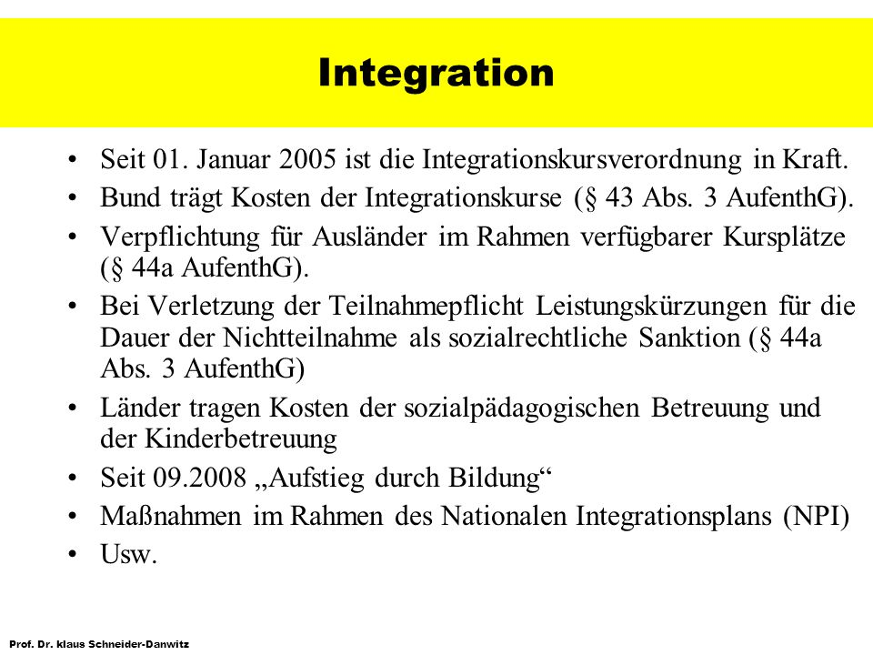 IntegrationSeit 01. Januar 2005 ist die Integrationskursverordnung in Kraft. Bund trägt Kosten der Integrationskurse (§ 43 Abs. 3 AufenthG).