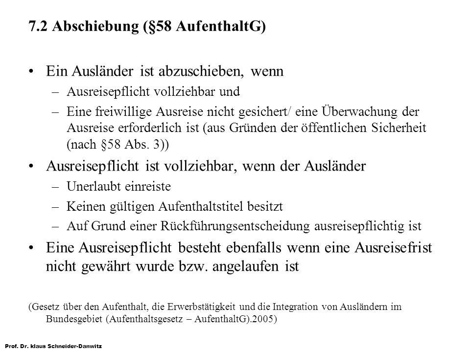 7.2 Abschiebung (§58 AufenthaltG) Ein Ausländer ist abzuschieben, wenn