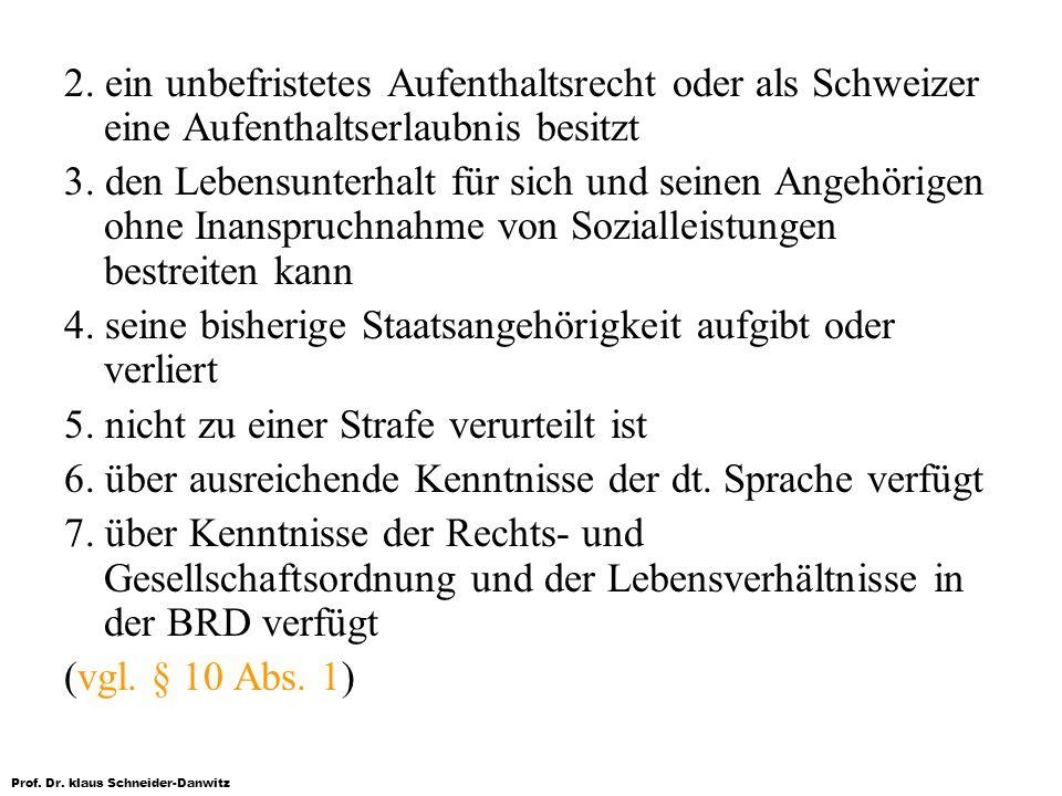 2. ein unbefristetes Aufenthaltsrecht oder als Schweizer eine Aufenthaltserlaubnis besitzt