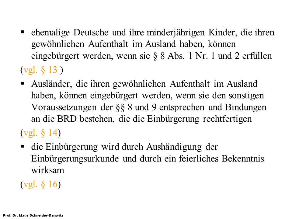 ehemalige Deutsche und ihre minderjährigen Kinder, die ihren gewöhnlichen Aufenthalt im Ausland haben, können eingebürgert werden, wenn sie § 8 Abs. 1 Nr. 1 und 2 erfüllen