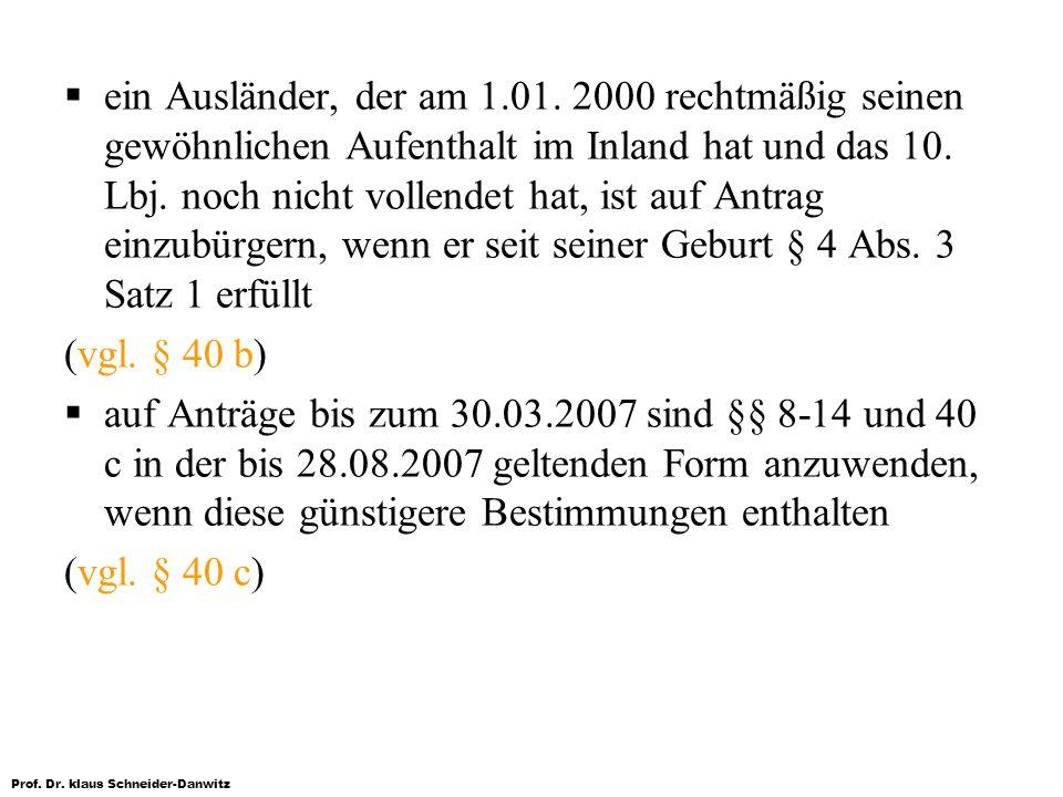 ein Ausländer, der am 1.01. 2000 rechtmäßig seinen gewöhnlichen Aufenthalt im Inland hat und das 10. Lbj. noch nicht vollendet hat, ist auf Antrag einzubürgern, wenn er seit seiner Geburt § 4 Abs. 3 Satz 1 erfüllt