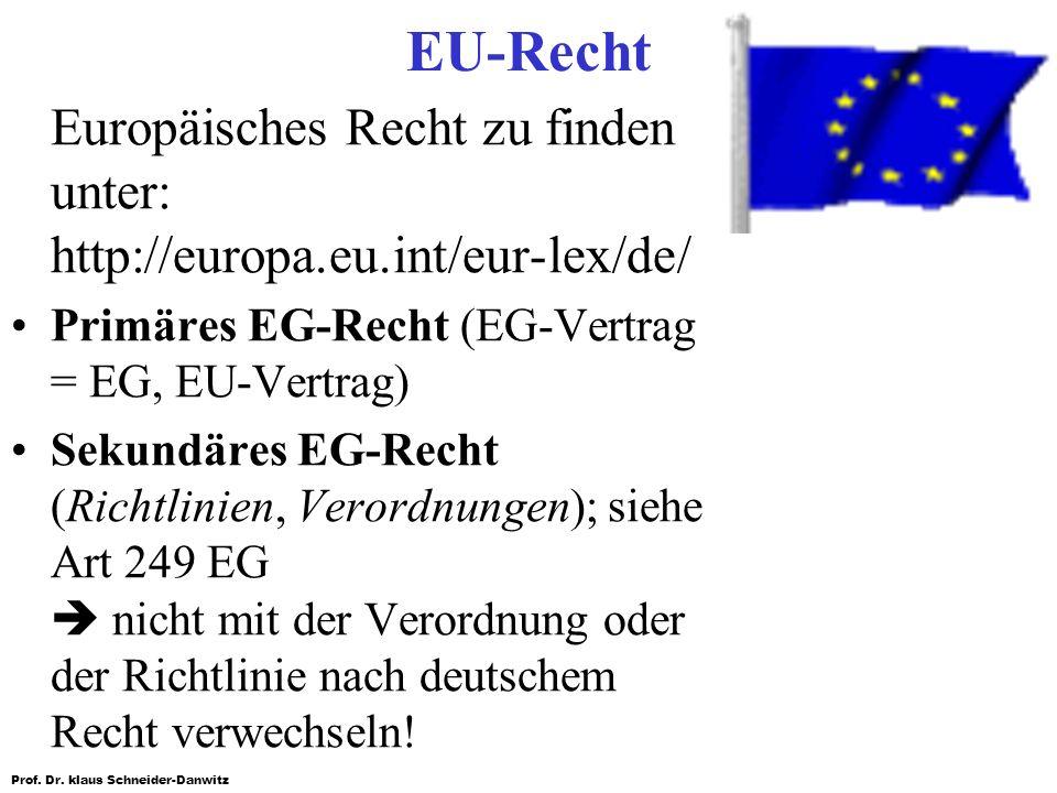 EU-Recht Europäisches Recht zu finden unter: http://europa.eu.int/eur-lex/de/ Primäres EG-Recht (EG-Vertrag = EG, EU-Vertrag)