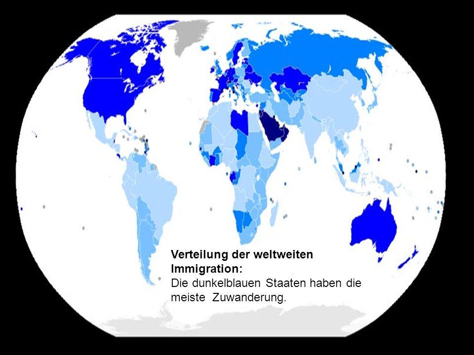 Verteilung der weltweiten Immigration: Die dunkelblauen Staaten haben die