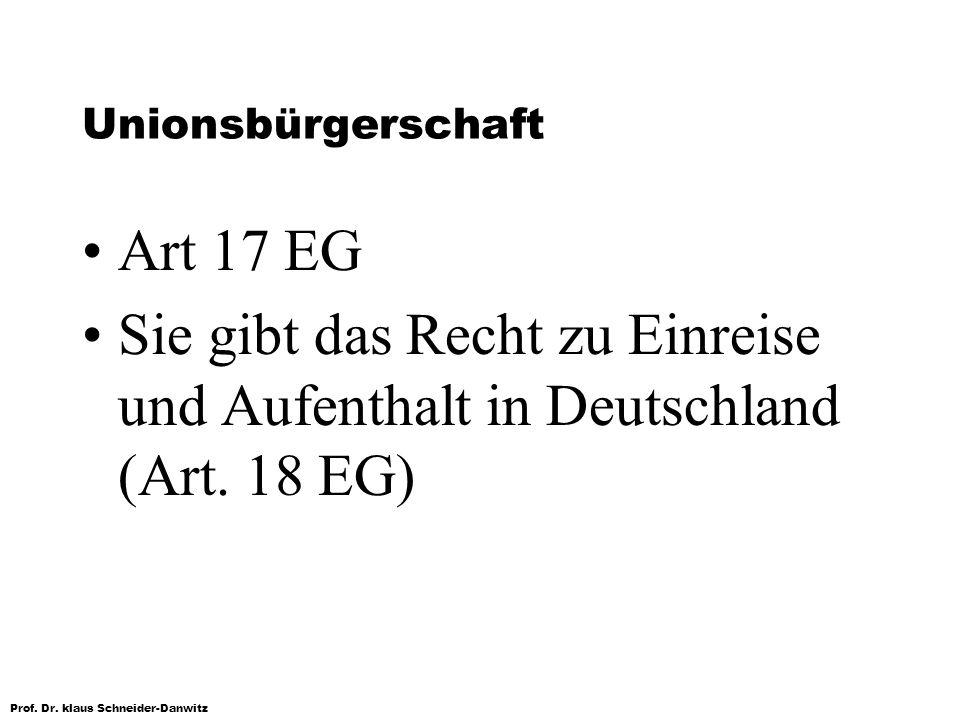 Unionsbürgerschaft Art 17 EG. Sie gibt das Recht zu Einreise und Aufenthalt in Deutschland (Art.