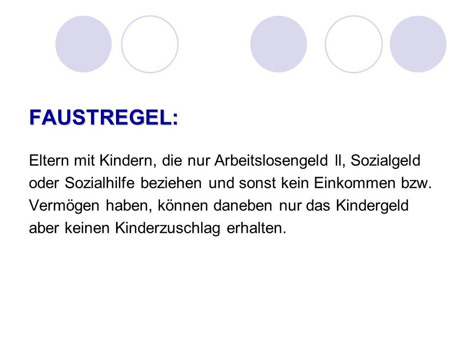 FAUSTREGEL: Eltern mit Kindern, die nur Arbeitslosengeld ll, Sozialgeld. oder Sozialhilfe beziehen und sonst kein Einkommen bzw.