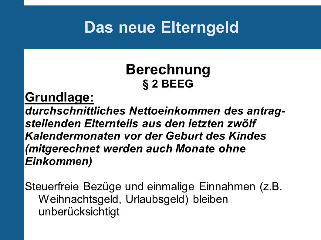 Das neue Elterngeld Berechnung Grundlage: § 2 BEEG