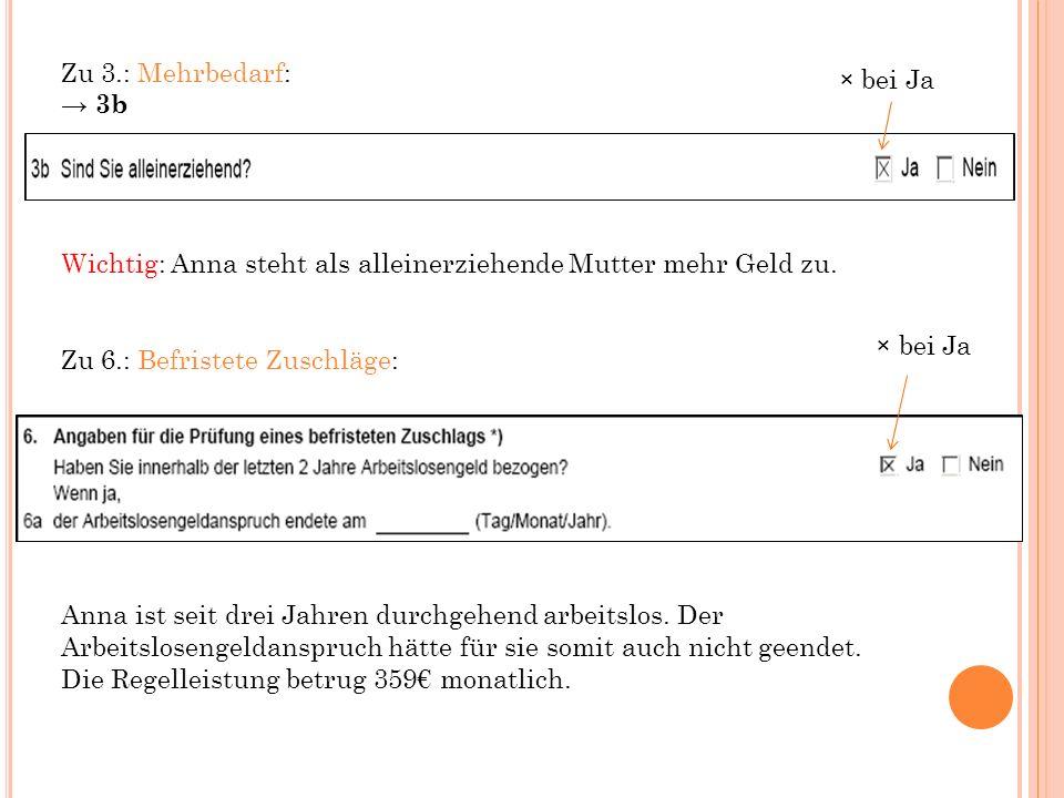 Zu 3.: Mehrbedarf: → 3b. Wichtig: Anna steht als alleinerziehende Mutter mehr Geld zu. Zu 6.: Befristete Zuschläge: