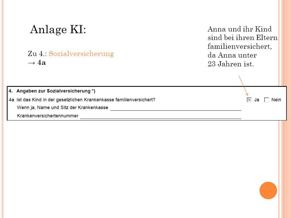 Anlage KI: Zu 4.: Sozialversicherung. → 4a. Anna und ihr Kind. sind bei ihren Eltern. familienversichert,